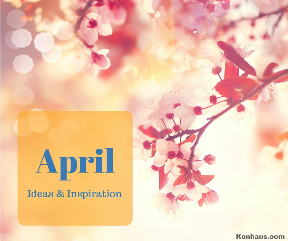 April Ideas & Inspiration