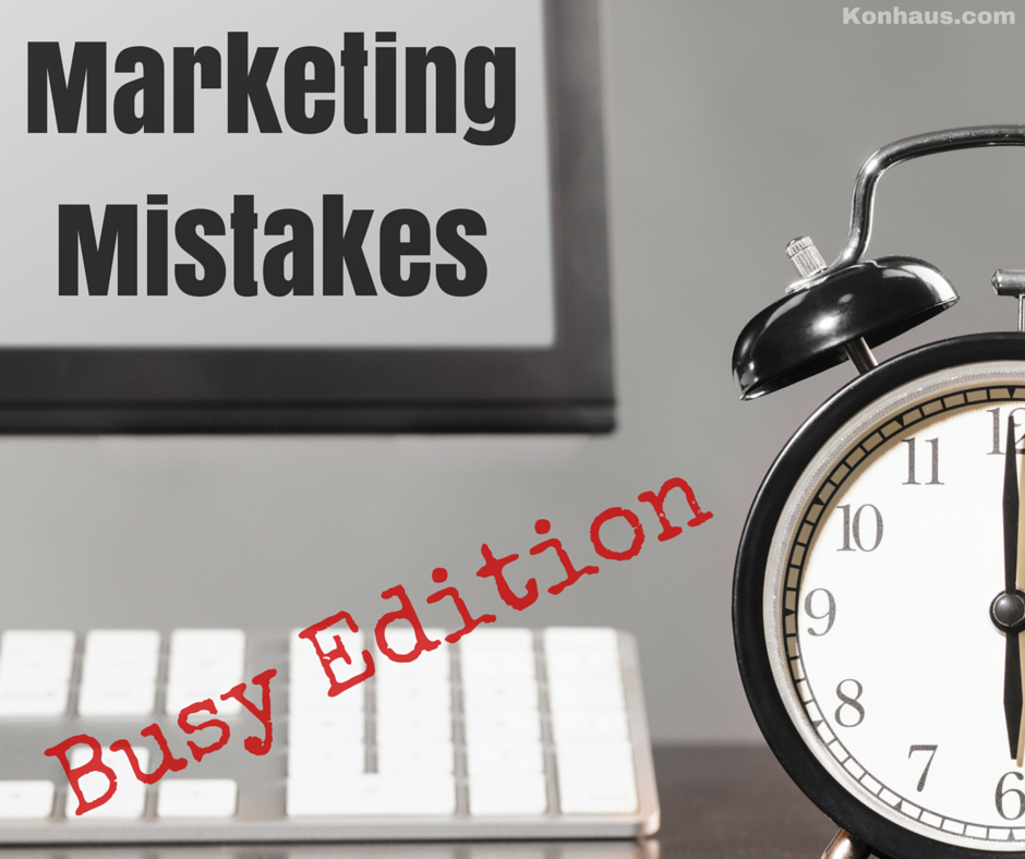 Marketing Mistakes: Busy Edition